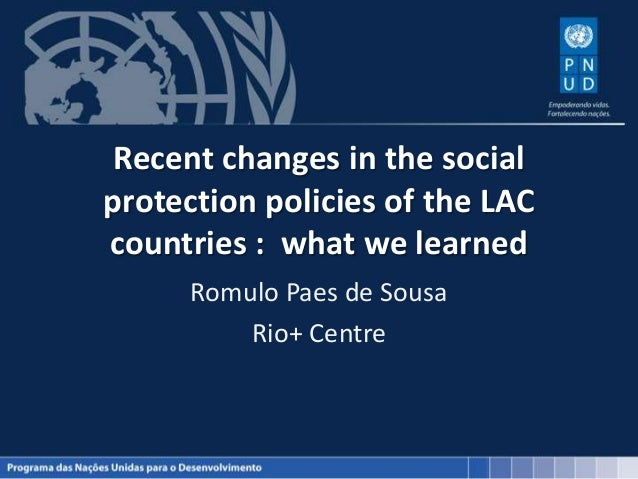 Recent changes in the socialprotection policies of the LACcountries : what we learnedRomulo Paes de SousaRio+ Centre