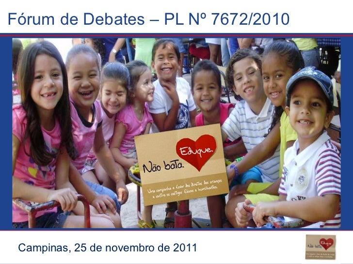Fórum de Debates – PL Nº 7672/2010  Campinas, 25 de novembro de 2011