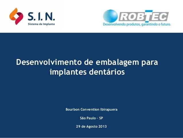 Desenvolvimento de embalagem para implantes dentários  Bourbon Convention Ibirapuera São Paulo – SP 29 de Agosto 2013
