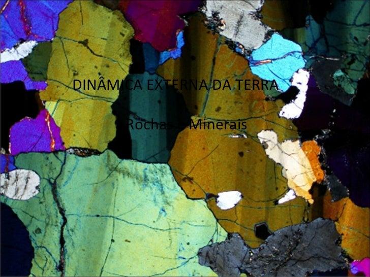 DINÂMICA EXTERNA DA TERRA Rochas e Minerais