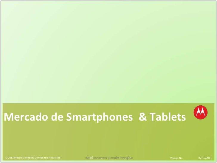 Mercado de Smartphones  & Tablets<br />© 2011 Motorola Mobility Confidential Restricted <br />Version No.<br />02/17/2011<...