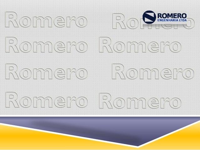 QUEM SOMOS  A Romero Engenharia é fruto da associação de profissionais altamente qualificados, com experiência no desenvo...