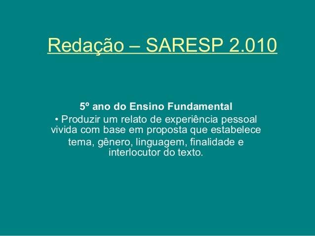 Redação – SARESP 2.010 5º ano do Ensino Fundamental • Produzir um relato de experiência pessoal vivida com base em propost...