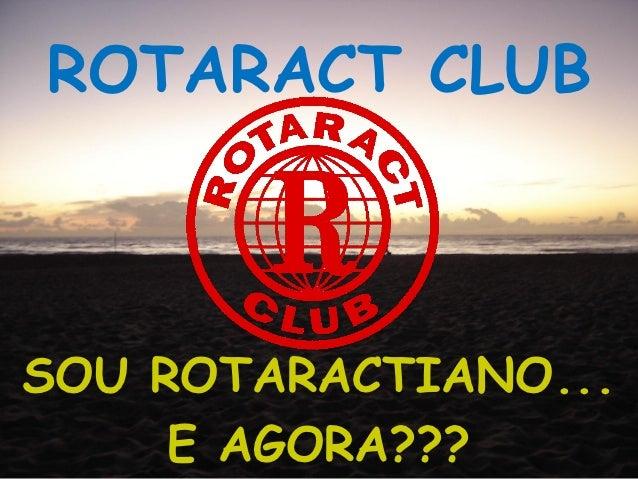 ROTARACT CLUBSOU ROTARACTIANO...     E AGORA???