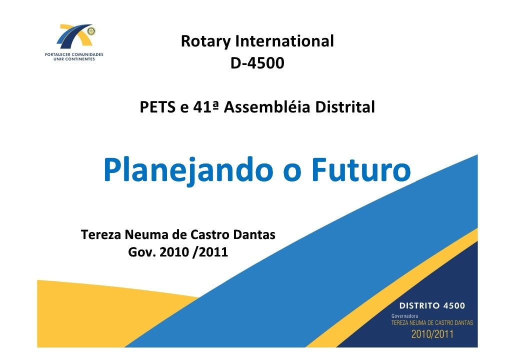 Rotary International                     D-4500          PETS e 41ª Assembléia Distrital      Planejando o Futuro Tereza N...