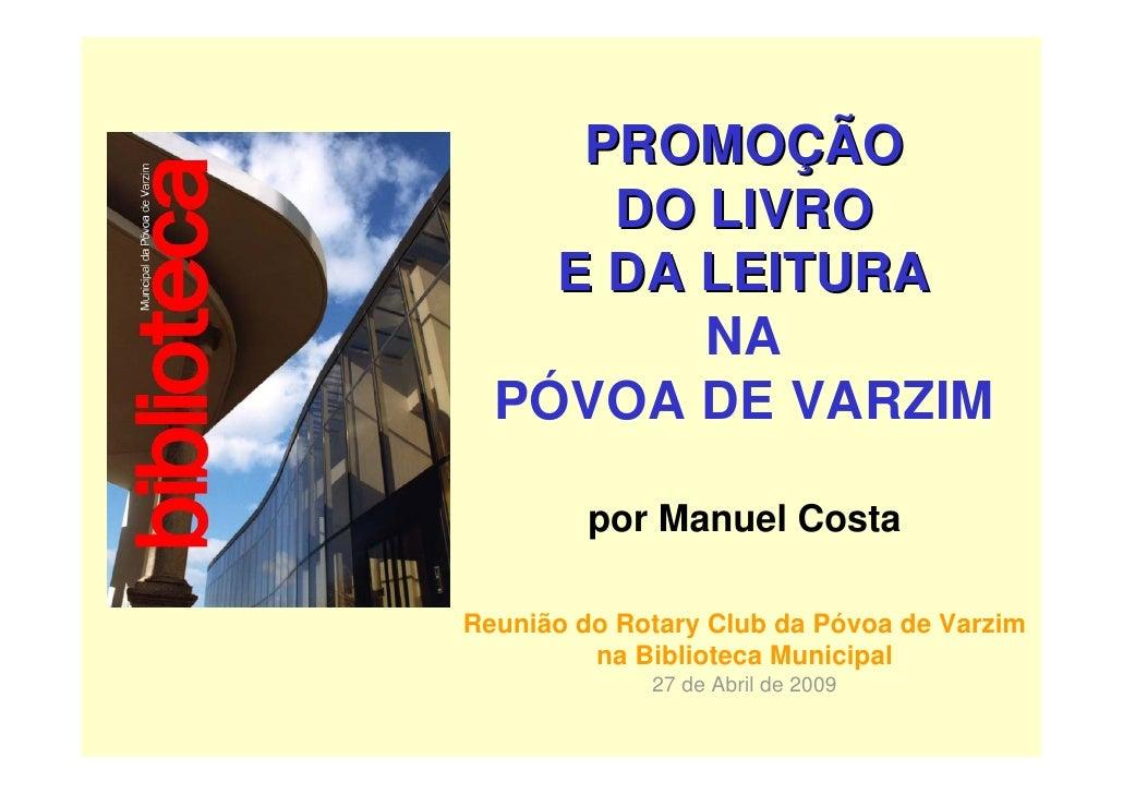 PROMOÇÃO       DO LIVRO     E DA LEITURA          NA   PÓVOA DE VARZIM           por Manuel Costa  Reunião do Rotary Club ...