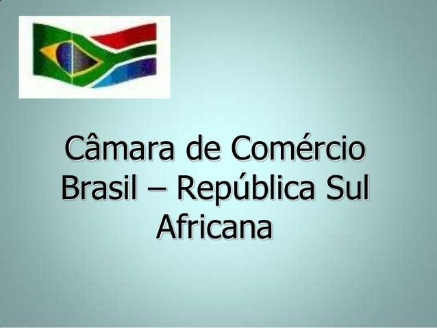 Câmara de Comércio Brasil – República Sul Africana
