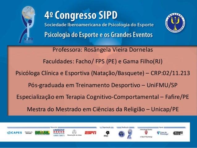 Professora: Rosângela Vieira Dornelas          Faculdades: Facho/ FPS (PE) e Gama Filho(RJ)Psicóloga Clínica e Esportiva (...