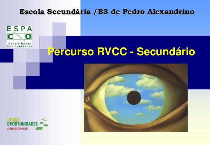 Escola Secundária /B3 de Pedro Alexandrino<br />Percurso RVCC - Secundário<br />