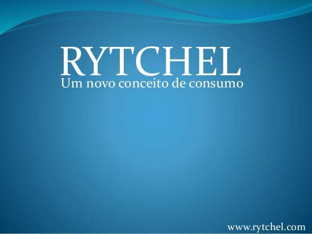 RYTCHEL www.rytchel.com Um novo conceito de consumo