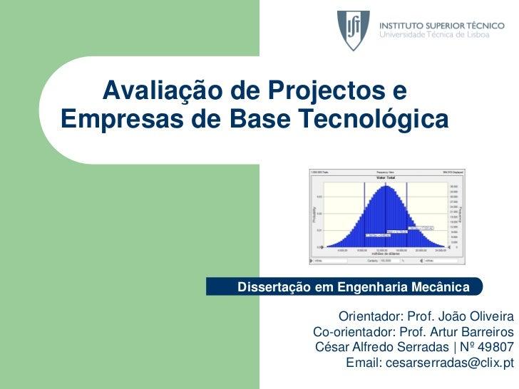 Avaliação de Projectos e Empresas de Base Tecnológica<br />Dissertação em Engenharia Mecânica<br />Orientador: Prof. João ...