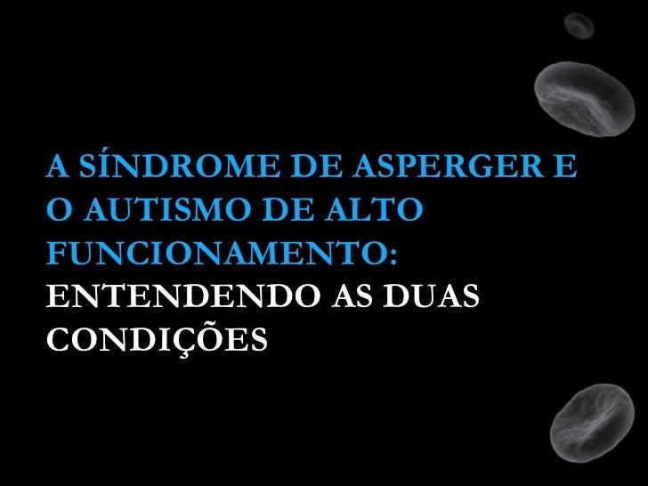 A SÍNDROME DE ASPERGER EO AUTISMO DE ALTOFUNCIONAMENTO:ENTENDENDO AS DUASCONDIÇÕES