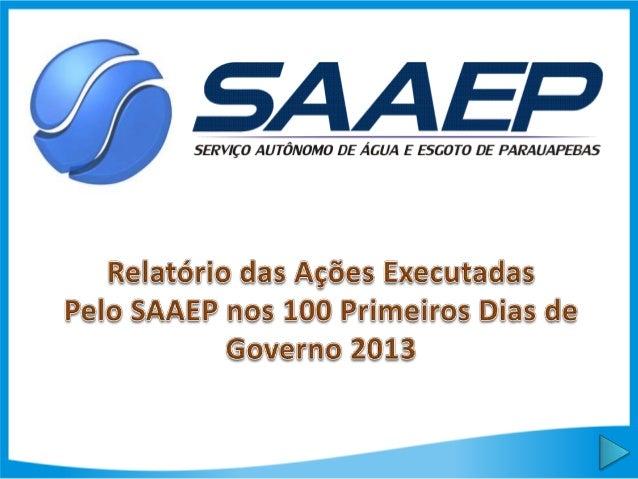 AUTARQUIA SAAEPA Autarquia SAAEP-Serviço Autônomo de Águae Esgoto de Parauapebas foi criada em 11 deagosto de 2009 de acor...