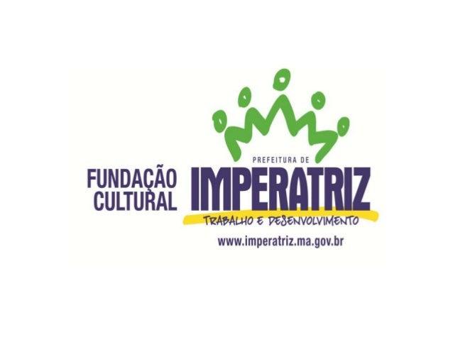 A Fundação Cultural de Imperatriz relata asociedade imperatrizense os principaisprojetos desenvolvidos na gestão culturald...