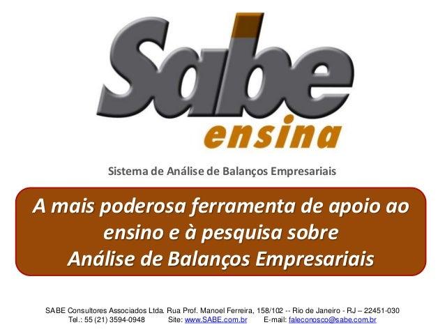 Sistema de Análise de Balanços Empresariais SABE Consultores Associados Ltda. Rua Prof. Manoel Ferreira, 158/102 -- Rio de...