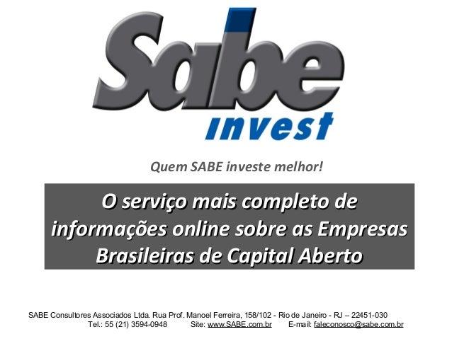 Quem SABE investe melhor! O serviço mais completo deO serviço mais completo de informações online sobre as Empresasinforma...