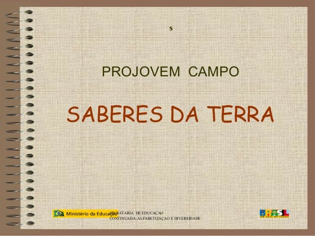 s  PROJOVEM CAMPO  SABERES DA TERRA  SECRETARIA DE EDUCAÇAO CONTINUADA ,ALFABETIZAÇAO E DIVERSIDADE