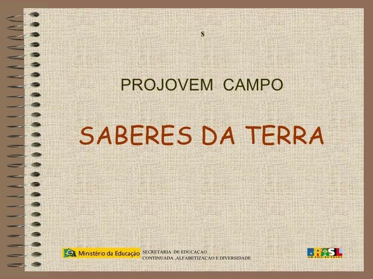 PROJOVEM  CAMPO SABERES DA TERRA s   SECRETARIA  DE EDUCAÇAO  CONTINUADA ,ALFABETIZAÇAO E DIVERSIDADE