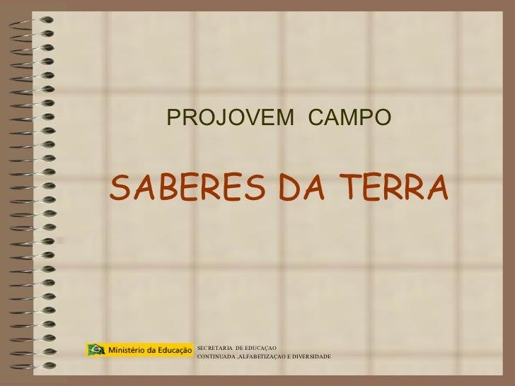 PROJOVEM  CAMPO SABERES DA TERRA SECRETARIA  DE EDUCAÇAO  CONTINUADA ,ALFABETIZAÇAO E DIVERSIDADE