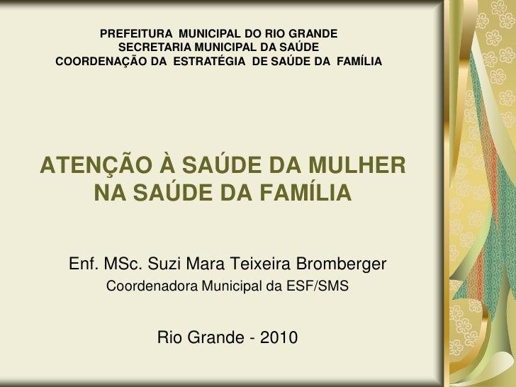 PREFEITURA  MUNICIPAL DO RIO GRANDE<br />SECRETARIA MUNICIPAL DA SAÚDE<br />COORDENAÇÃO DA  ESTRATÉGIA  DE SAÚDE DA  FAMÍL...