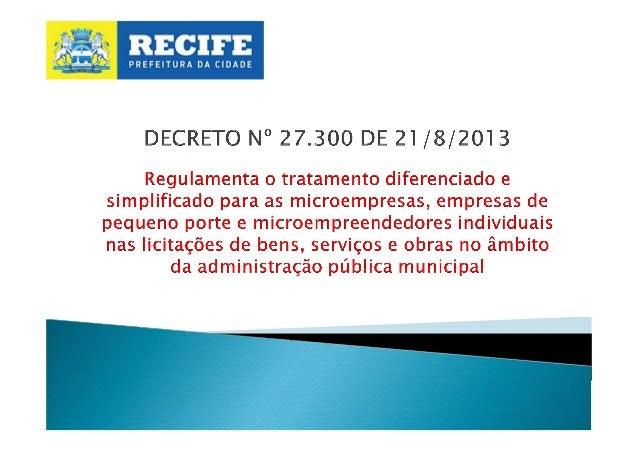 Decreto nº 27.300/2013 CADASTRO DE FORNECEDORES § Adequar o cadastro de fornecedores do Município para identificar as micr...