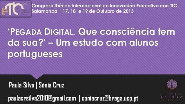 """Congreso Ibérico Internacional en Innovación Educativa con TIC Salamanca   17, 18 e 19 de Outubro de 2013  """"PEGADA DIGITAL..."""