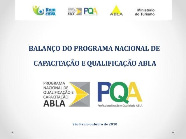 BALANÇO DO PROGRAMA NACIONAL DE CAPACITAÇÃO E QUALIFICAÇÃO ABLA São Paulo outubro de 2010