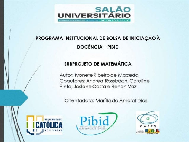 PROGRAMA INSTITUCIONAL DE BOLSA DE INICIAÇÃO À DOCÊNCIA  – PIBID  SUBPROJETO DE MATEMÁTICA  Autor: Ivonete Ribeiro de Mace...