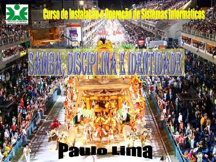 Paulo Lima Curso de Instalação e Operação de Sistemas Informáticos Samba, disciplina e identidade