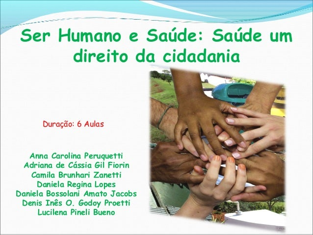 Ser Humano e Saúde: Saúde um direito da cidadania Anna Carolina Peruquetti Adriana de Cássia Gil Fiorin Camila Brunhari Za...
