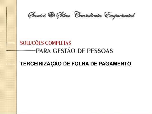 TERCEIRIZAÇÃO DE FOLHA DE PAGAMENTO Santos & Silva Consultoria Empresarial