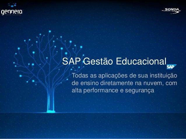 SAP Gestão Educacional  Todas as aplicações de sua instituição  de ensino diretamente na nuvem, com  alta performance e se...