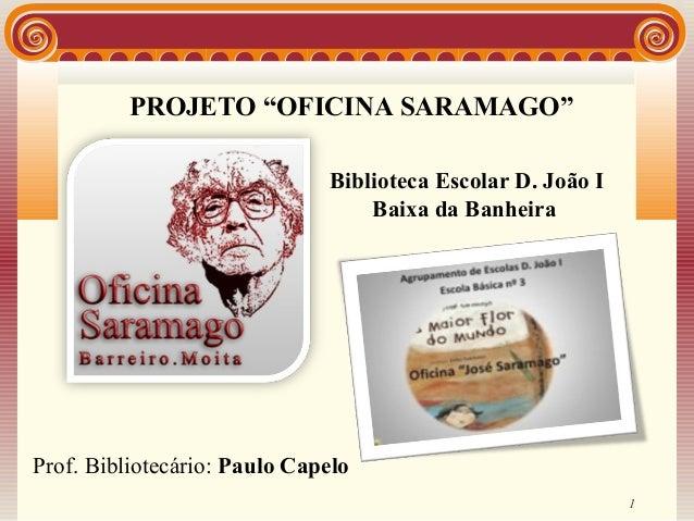 """PROJETO """"OFICINA SARAMAGO""""                              Biblioteca Escolar D. João I                                  Baix..."""