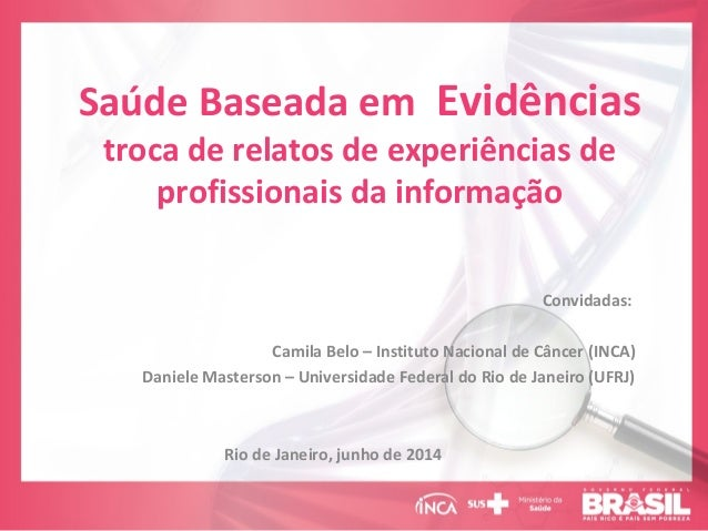 Saúde Baseada em Evidências troca de relatos de experiências de profissionais da informação Convidadas: Camila Belo – Inst...