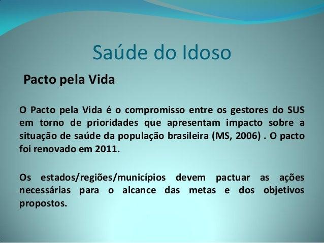 Saúde do IdosoPacto pela VidaO Pacto pela Vida é o compromisso entre os gestores do SUSem torno de prioridades que apresen...