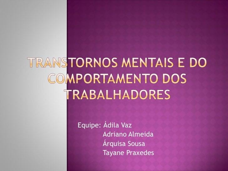Equipe: Ádila Vaz Adriano Almeida Árquisa Sousa Tayane Praxedes