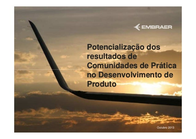 Potencialização dos resultados de Comunidades de Prática no Desenvolvimento de Produto  Outubro 2013