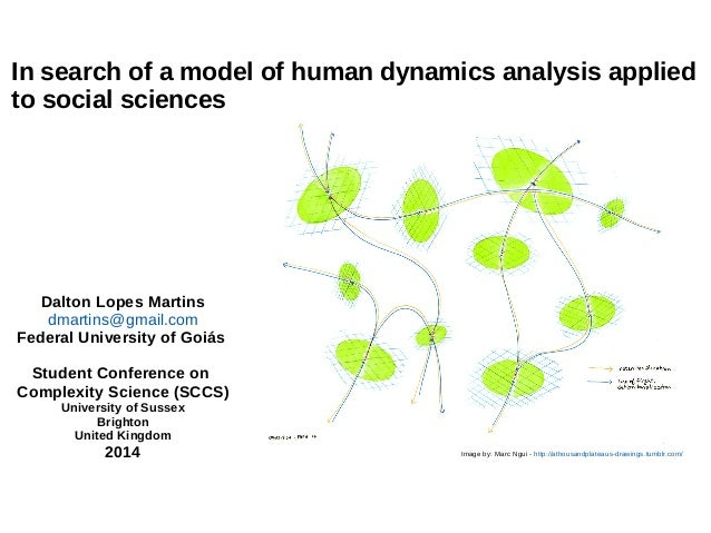 In search of a model of human dynamics analysis applied  to social sciences  Dalton Lopes Martins  dmartins@gmail.com  Fed...