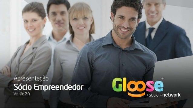 Gloose - Apresentação sócio empreendedor versão 2.0 - Apresentação Atualizada 21/08/2014