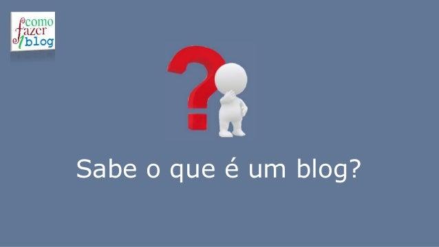 Sabe o que é um blog?