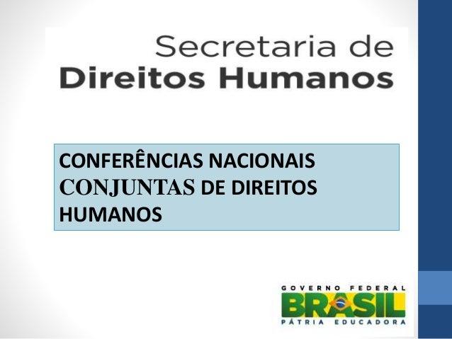 CONFERÊNCIAS NACIONAIS CONJUNTAS DE DIREITOS HUMANOS