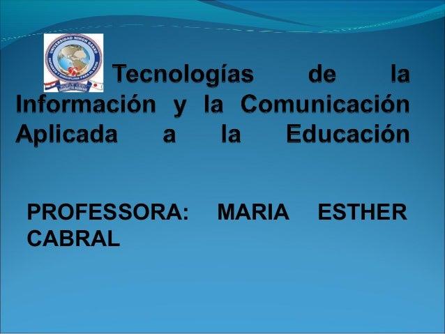 PROFESSORA:   MARIA   ESTHERCABRAL