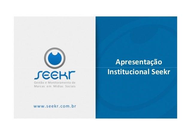 Apresentação Institucional SeekrInstitucional Seekr