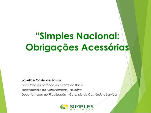 """""""Simples Nacional: Obrigações Acessórias Joselice Costa de Sousa Secretaria da Fazenda do Estado da Bahia Superintendia de..."""