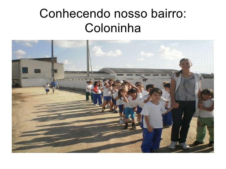 Conhecendo nosso bairro: Coloninha