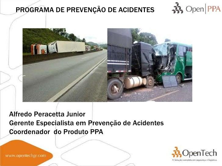 PROGRAMA DE PREVENÇÃO DE ACIDENTESAlfredo Peracetta JuniorGerente Especialista em Prevenção de AcidentesCoordenador do Pro...