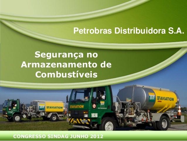 Segurança no Armazenamento de Combustíveis CONGRESSO SINDAG JUNHO 2012 Petrobras Distribuidora S.A.