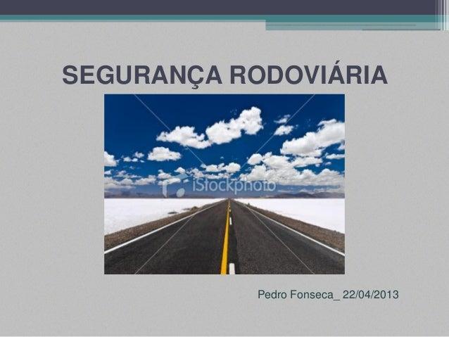 Pedro Fonseca_ 22/04/2013SEGURANÇA RODOVIÁRIA