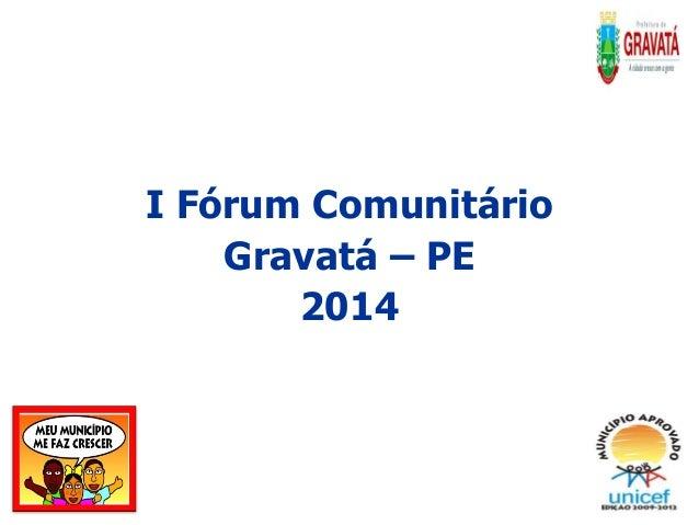 I Fórum Comunitário Gravatá – PE 2014