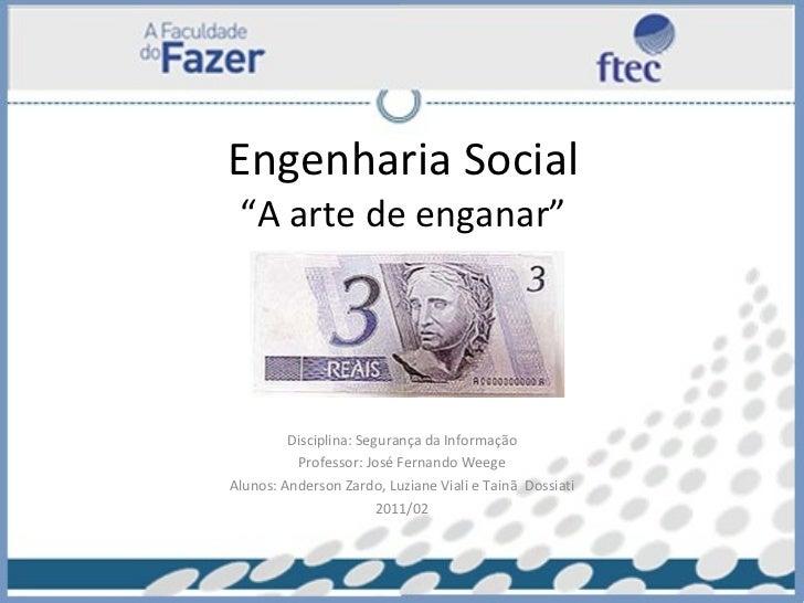 """Engenharia Social """"A arte de enganar"""" Disciplina: Segurança da Informação Professor: José Fernando Weege Alunos: Anderson ..."""